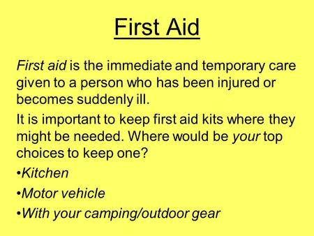 First Aid First aid is the immediate and temporary care given to a person who has been injured or becomes suddenly ill. It is important to keep first aid.