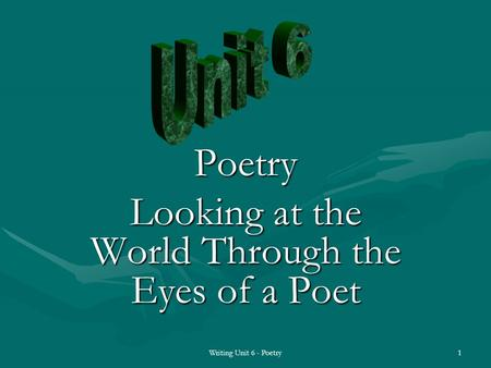 Poetry Looking at the World Through the Eyes of a Poet 1Writing Unit 6 - Poetry.