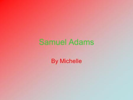Samuel Adams By Michelle.