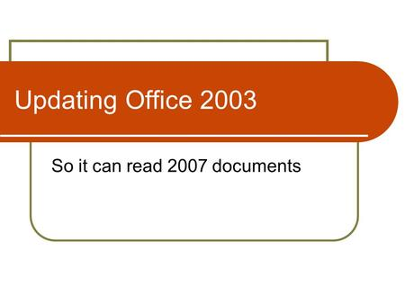 Updating Office 2003 So it can read 2007 documents.