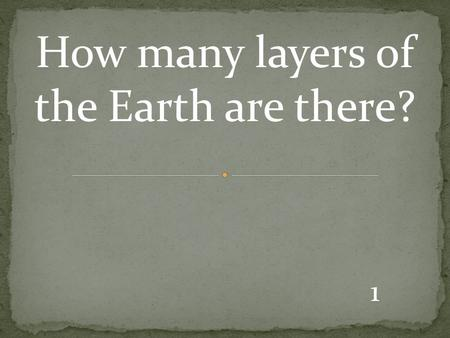 1 How many layers of the Earth are there?. 2 3 3 The part of the Earth that consists of molten metal.