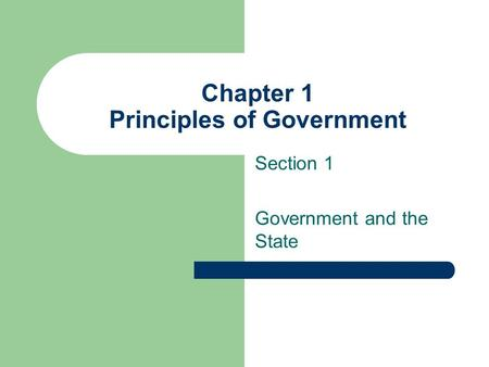 Chapter 1 Principles of Government Section 1 Government and the State.