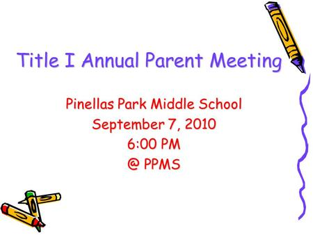 Title I Annual Parent Meeting Pinellas Park Middle School September 7, 2010 6:00 PPMS.