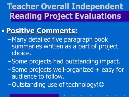 Positive Comments:Positive Comments: –Many detailed five paragraph book summaries written as a part of project choice. –Some projects had outstanding impact.