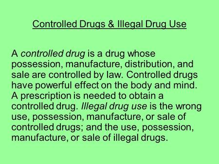 Controlled Drugs & Illegal Drug Use A controlled drug is a drug whose possession, manufacture, distribution, and sale are controlled by law. Controlled.