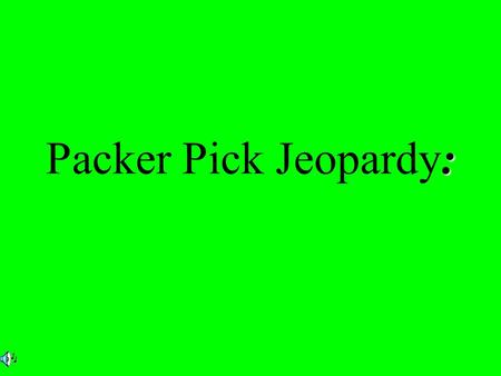 : Packer Pick Jeopardy:. $2 $5 $10 $20 $1 $2 $5 $10 $20 $1 $2 $5 $10 $20 $1 $2 $5 $10 $20 $1 $2 $5 $10 $20 $1 Mind Games Phrase Replacement Meaning Missing.