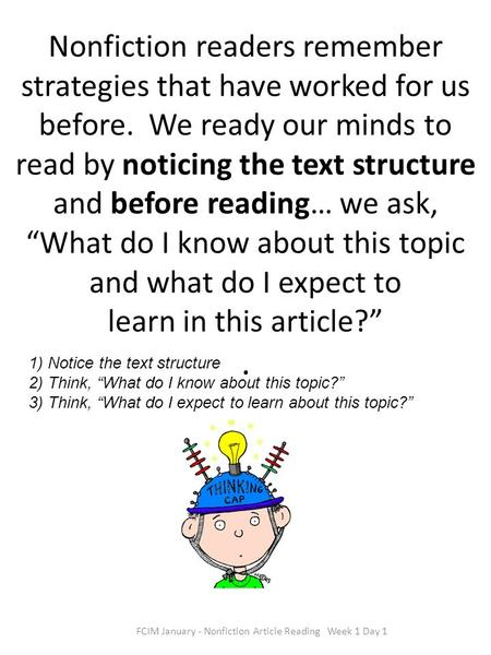 Nonfiction readers remember strategies that have worked for us before. We ready our minds to read by noticing the text structure and before reading… we.