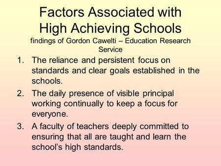 Factors Associated with High Achieving Schools findings of Gordon Cawelti – Education Research Service 1.The reliance and persistent focus on standards.