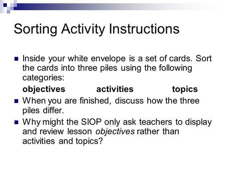 Sorting Activity Instructions Inside your white envelope is a set of cards. Sort the cards into three piles using the following categories: objectives.