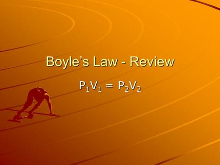 Boyles Law - Review P 1 V 1 = P 2 V 2. Boyles Law P 1 V 1 = P 2 V 2 Pressure can be in any units Volume can be in any units.