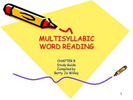 1 MULTISYLLABIC WORD READING CHAPTER 8 Study Guide Compiled by Betty Jo Willey.