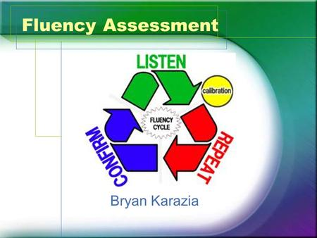 Fluency Assessment Bryan Karazia. What? Fluency assessments provide information that will guide instruction and improve student outcomes (Hosp, Hosp,