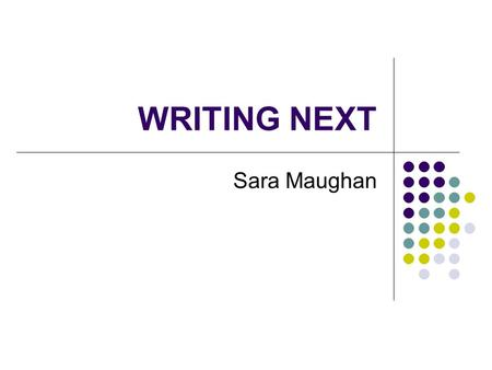 WRITING NEXT Sara Maughan. Forward The human instinct to express our feelings, thoughts and experiences in a lasting form has been around for a very long.