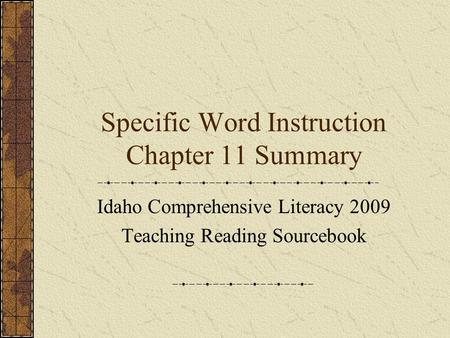 Specific Word Instruction Chapter 11 Summary Idaho Comprehensive Literacy 2009 Teaching Reading Sourcebook.