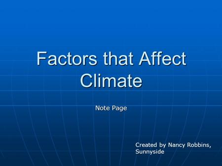 Factors that Affect Climate Note Page Created by Nancy Robbins, Sunnyside.