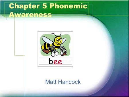 Chapter 5 Phonemic Awareness Matt Hancock. What? It is the ability to detect, identify, and manipulate phonemes (smallest unit of spoken language that.