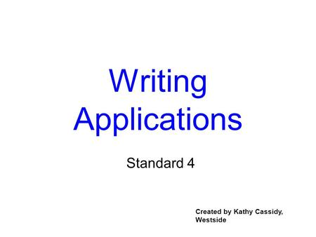 Writing Applications Standard 4 Created by Kathy Cassidy, Westside.