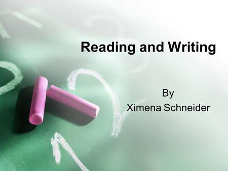 Reading and Writing By Ximena Schneider. Reading Next and Writing Next.