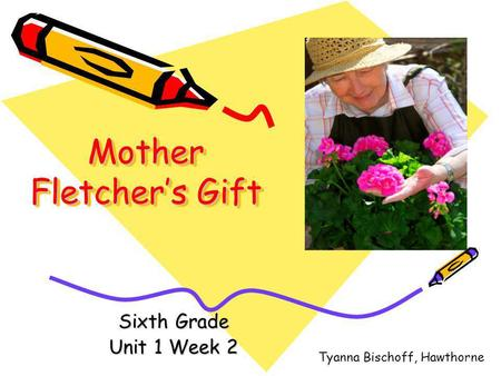 Mother Fletchers Gift Sixth Grade Unit 1 Week 2 Tyanna Bischoff, Hawthorne.