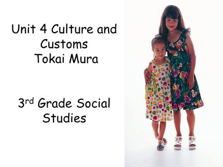 Unit 4 Culture and Customs Tokai Mura 3 rd Grade Social Studies.