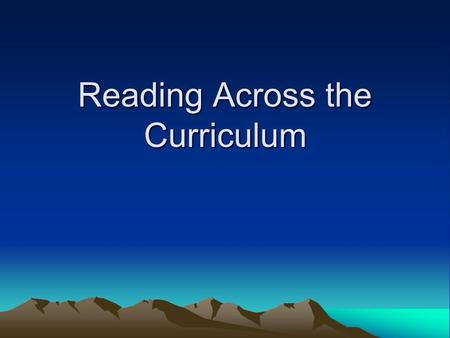 Reading Across the Curriculum. Why Is Reading Important in the Content Areas? One concern teachers express is that students do not have the skills to.