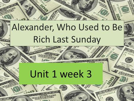 Unit 1 week 3 Alexander, Who Used to Be Rich Last Sunday.