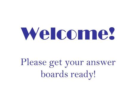 Welcome! Please get your answer boards ready! Find the Verbs.