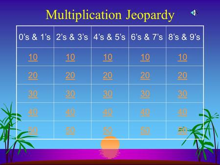 Multiplication Jeopardy 0s & 1s2s & 3s4s & 5s6s & 7s8s & 9s 10 20 30 40 50.