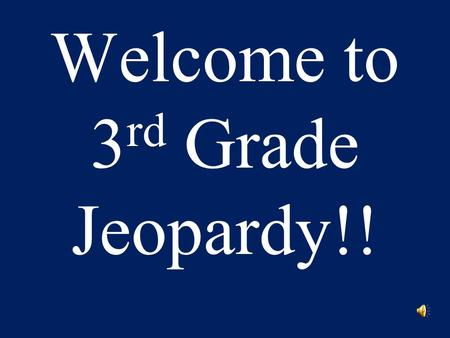 Welcome to 3 rd Grade Jeopardy!! Jeopardy – Round 1 EnglishMathScienceSocial StudiesWildcard 20 40 60 80 100 Click here for Round Two.