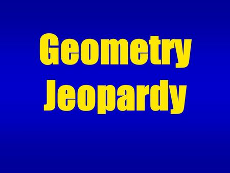 Geometry Jeopardy. Solids Polygons Lines & Angles Figures in Motion Volume, Area & Perimeter $100 $200 $300 $400 $500 $100 $200 $300 $400 $500 $100 $200.