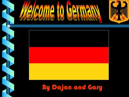 Welcome to Germany By Dajan and Gary.