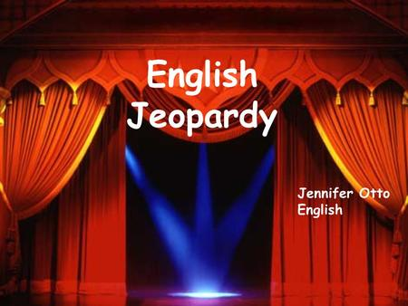 English Jeopardy Jennifer Otto English Word Fun Parts of letter Authors/ Characters More Literary Terms 300 400 500 100 200 300 400 500 100 200 300 400.