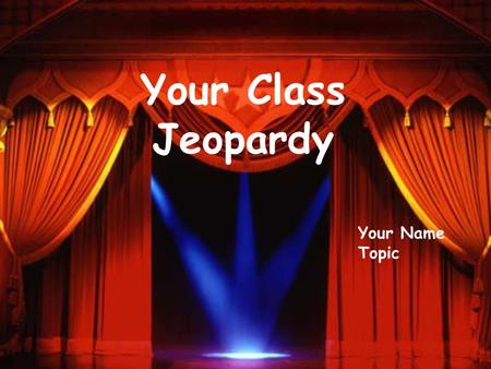 Your Class Jeopardy Your Name Topic Life Earth Space Grab Bag II 300 400 500 100 200 300 400 500 100 200 300 400 500 100 200 300 400 500 100 200 Physical.