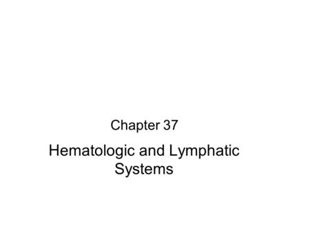 Chapter 37 Hematologic and Lymphatic Systems. Anatomy and Physiology Review Heart pumps 5 to 6 liters of blood per minute through adult circulatory system.