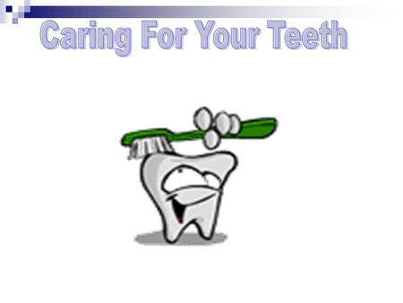 Caring For Your Teeth.