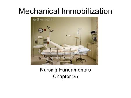 Mechanical Immobilization Nursing Fundamentals Chapter 25.