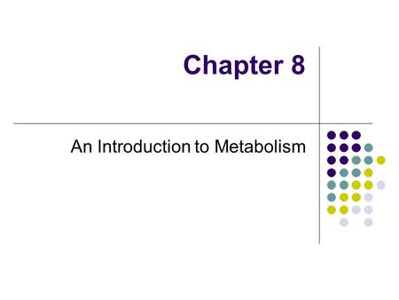 Chapter 8 An Introduction to Metabolism. You should be able to: 1. Distinguish between the following pairs of terms: catabolic and anabolic pathways;