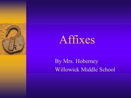 Affixes By Mrs. Hoberney Willowick Middle School.
