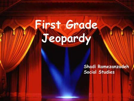 First Grade Jeopardy Shadi Ramezanzadeh Social Studies.
