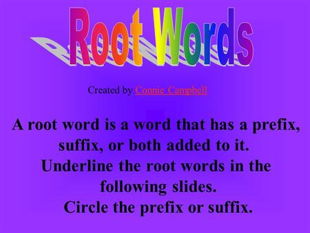 A root word is a word that has a prefix, suffix, or both added to it. Underline the root words in the following slides. Circle the prefix or suffix. Created.