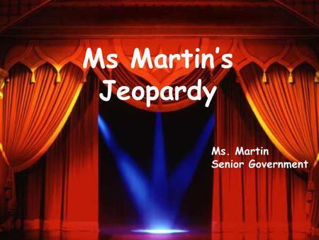 Ms Martins Jeopardy Ms. Martin Senior Government.