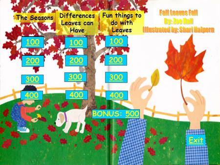 The Seasons 300 400 100 200 300 400 BONUS: 500500 100 200 300 400 100 200 Exit Differences Leaves can Have Fun things to do with Leaves 100 200.