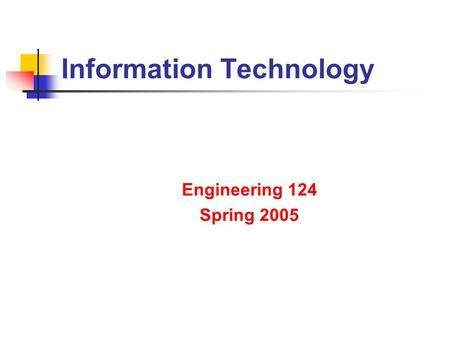 Information Technology Engineering 124 Spring 2005.