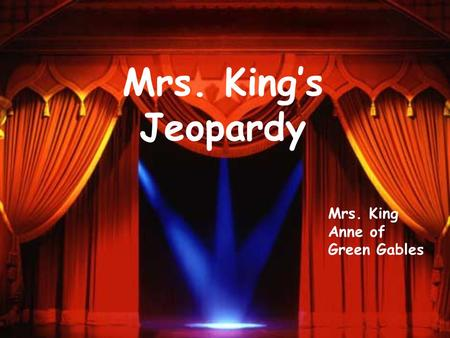 Mrs. Kings Jeopardy Mrs. King Anne of Green Gables.