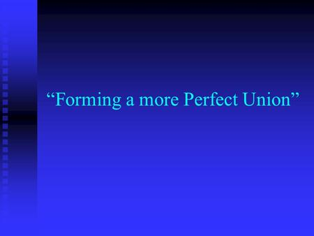 Forming a more Perfect Union. Creating a Constitution The Constitutional Convention of 1787 was called to revise the Articles of Confederation. The Constitutional.