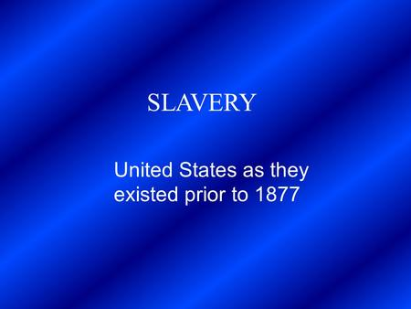 SLAVERY United States as they existed prior to 1877.