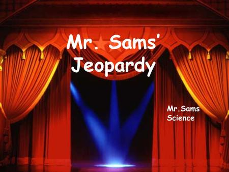 Mr. Sams Jeopardy Mr.Sams Science Mythology Roman Emporers Kings 100 Famous Battles Exit 100 300 500.