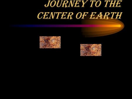 Journey to the Center of Earth. Layers of the Earth Outer Crust Inner Crust Mantle Outer Core Inner Core.