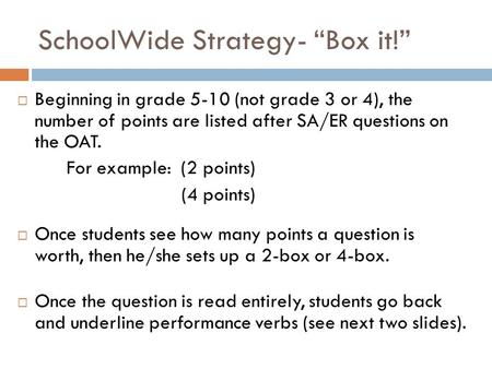 Beginning in grade 5-10 (not grade 3 or 4), the number of points are listed after SA/ER questions on the OAT. For example: (2 points) (4 points) Once students.