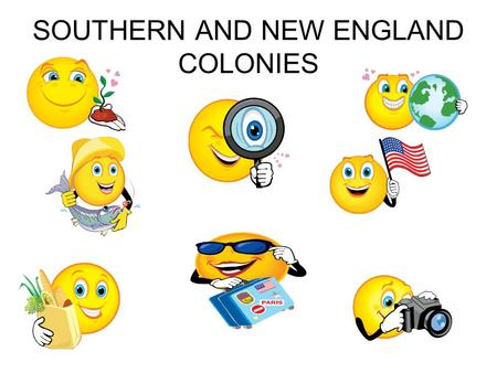 SOUTHERN AND NEW ENGLAND COLONIES. # 56. I can compare how VERY DIFFERENT the New England Colonies were compared to the Southern Colonies that we read.